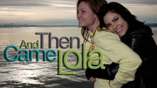 And Then Came Lola Trailer