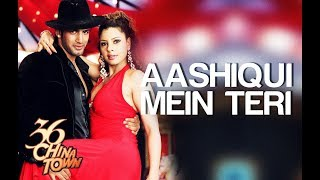 Aashiqui mein teri full hd song@himesh reshammiya 36 china town