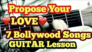 7 Bollywood/Hindi songs to Propose your Lover/Girlfriend/Boyfriend on Guitar | Valentine 2017