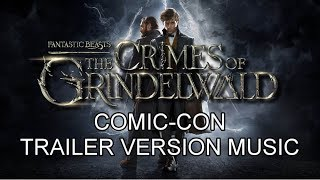 FANTASTIC BEASTS: THE CRIMES OF GRINDELWALD Comic-Con Trailer Music Version | Proper Theme Song
