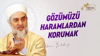 135) Gözümüzü haramlardan korumak - Nureddin Yıldız - fetvameclisi.com