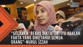 Gelaran 'bekas diktator' itu adalah fakta, kata Nurul Izzah