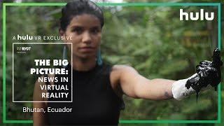 Big Picture: News in Virtual Reality | Ecuador and Bhutan • on Hulu