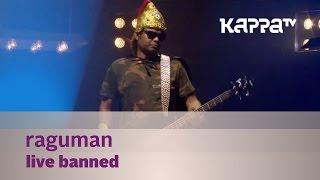 Raguman - Live banned - Music Mojo - Kappa TV