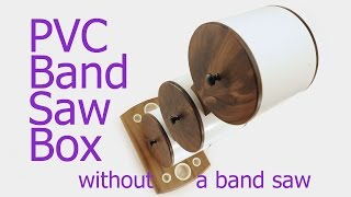 PVC Band Saw Box Without A Band Saw