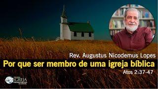 Por que ser membro de uma igreja bíblica | Rev. Augustus Nicodemus