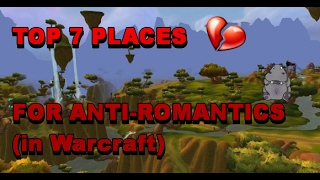 TOP 7 Places: For Anti-Romantics (In Warcraft)