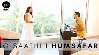 O Saathi (Baaghi 2) Atif Aslam   Humsafar - Singh'sUnplugged Cover Mashup (Ft. Kuhu)
