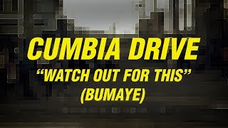 Watch out for this (Bumaye) - Cumbia Drive