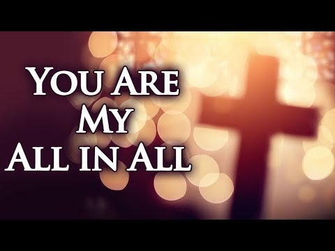 You Are My All in All with Lyrics Christian Hymns & Songs