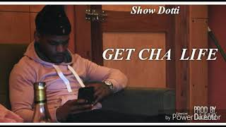 Get Cha Life - Show Dotti (Official Audio)