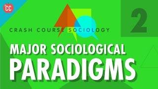Major Sociological Paradigms: Crash Course Sociology #2