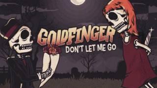 Goldfinger - Don't Let Me Go