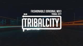 Tribal City - Fashionable (Original Mix)