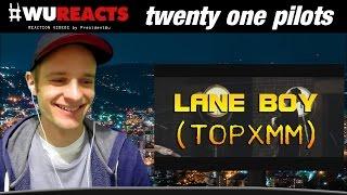 twenty one pilots: Lane Boy (TOPxMM) | REACTION