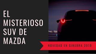 El nuevo y misterioso SUV que Mazda presentará en Ginebra 2019; cuál es este nuevo coche?