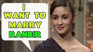 Alia Bhatt wants to marry Ranbir Kapoor