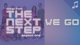 "♪ ""We Go"" ♪ - Songs from The Next Step"