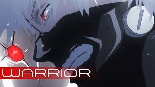 AMV • Tokyo Ghoul √A -  WARRIOR