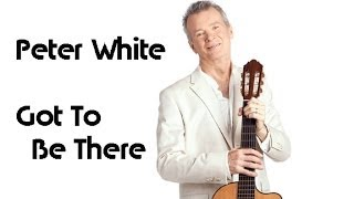 Peter White - Got To Be There