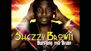 Burstin Ma Brain by Shezzy brown