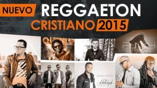 Lo más nuevo del Reggaeton Cristiano 2015 estrenos