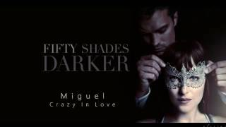 Miguel ~ Crazy In Love ~ FIFTY SHADES DARKER (Trailer song)