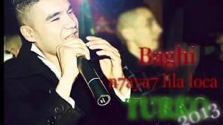Turko 2013  BaGhi n7aya7 LiLa LoCa