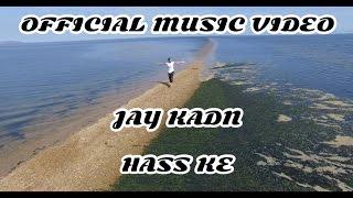 HASS KE | OFFICIAL VIDEO SONG | JUNAI KADEN | JAY KADN