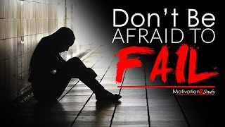 DON'T BE AFRAID TO FAIL - Study Motivation 2017