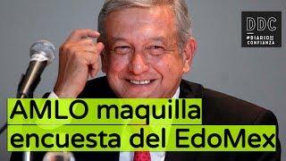 AMLO maquilla encuesta del Edo Mex