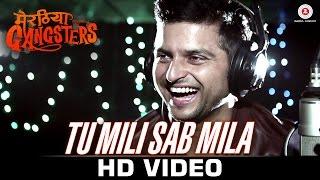 Tu Mili Sab Mila - Meeruthiya Gangsters | Suresh Raina