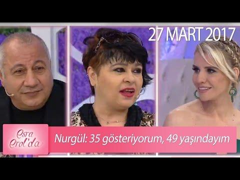 Nurgül: 35 gösteriyorum, 49 yaşındayım - Esra Erol'da 27 Mart 2017 - 366. Bölüm - atv