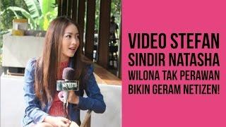 VIDEO STEFAN WILLIAM SINDIR WILONA TAK PERAWAN BIKIN GERAM NETIZEN!
