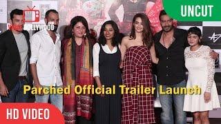 UNCUT - Parched Official Trailer Launch | Ajay Devgn, Surveen Chawla, Leena Yadav, Radhika Apte