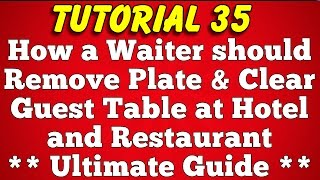 How a Waiter should Clear Guest Table and Remove Plates in Hotel and Restaurant (Tutorial 35)