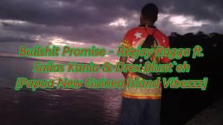 Bullshit Promise - Reejay Ragga ft. Sailas Kania & Drex Blunt`eh [Audio]