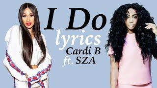 Cardi B - I Do (ft. SZA) lyrics