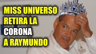 MISS UNIVERSO RETIRA LA CORONA A RAYMUNDO