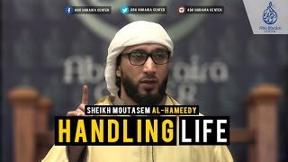 Handling Life | Sheikh Moutasem Al-Hameedy