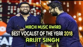 Mirchi music awards 2018 - Arijit Singh - Male vocalist of the year..