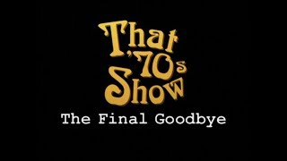 That 70's Show - The Final Goodbye (Full)
