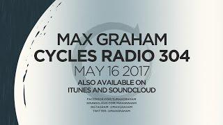 Max Graham presents Cycles Radio 304 May 16 2017