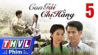 THVL | Con gái chị Hằng - Tập 5