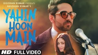 YAHIN HOON MAIN Full Video Song | Ayushmann Khurrana, Yami Gautam, Rochak Kohli  | T-Series