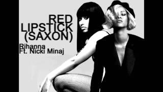 Red Lipstick (Saxon) Rihanna Ft. Nicki Minaj