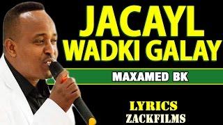 Maxamed BK┇ Jacayl Uu Wadkii Galay ᴴᴰ ┇2016 with Lyrics