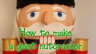 How to make a giant Nutcracker