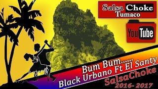 Bum Bum - SalsaChoke 2018 - El Santy Ft Black Urbano [Memo-Dj El Promotor]