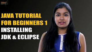 Java Introduction and Installing Java JDK & Eclipse | Java Tutorial for Beginners 1 | TalentSprint